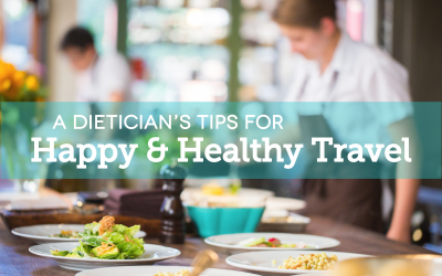 A Dietician's Tips for Happy and Healthy Travel